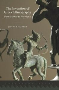 Ebook in inglese Invention of Greek Ethnography: From Homer to Herodotus Skinner, Joseph E.