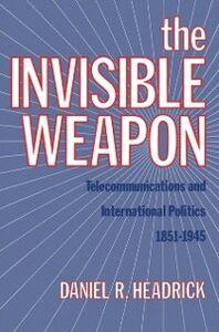 Foto Cover di Invisible Weapon: Telecommunications and International Politics, 1851-1945, Ebook inglese di Daniel R. Headrick, edito da Oxford University Press
