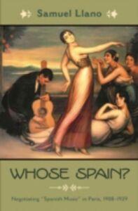 Foto Cover di Whose Spain?: Negotiating &quote;Spanish Music&quote; in Paris, 1908-1929, Ebook inglese di Samuel Llano, edito da Oxford University Press