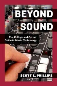 Foto Cover di Beyond Sound: The College and Career Guide in Music Technology, Ebook inglese di Scott L. Phillips, edito da Oxford University Press