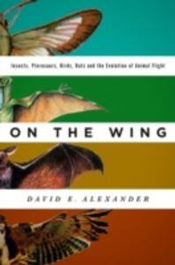 Ebook in inglese On the Wing: Insects, Pterosaurs, Birds, Bats and the Evolution of Animal Flight Alexander, David E.