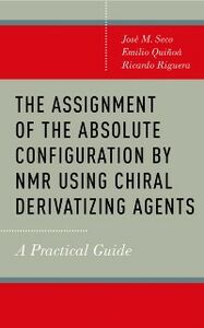 Ebook in inglese Assignment of the Absolute Configuration by NMR using Chiral Derivatizing Agents: A Practical Guide Quinoa, Emilio , Riguera, Ricardo , Seco, Jose M.