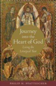 Ebook in inglese Journey into the Heart of God: Living the Liturgical Year Pfatteicher, Philip H.