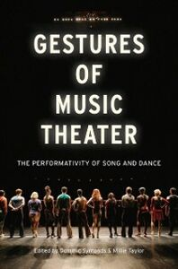 Ebook in inglese Gestures of Music Theater: The Performativity of Song and Dance Symonds, Dominic , Taylor, Millie