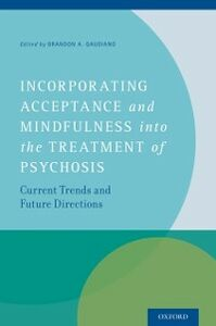 Foto Cover di Incorporating Acceptance and Mindfulness into the Treatment of Psychosis: Current Trends and Future Directions, Ebook inglese di  edito da Oxford University Press
