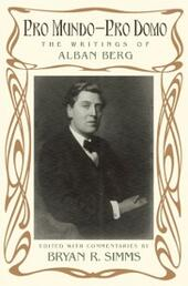 Pro Mundo - Pro Domo: The Writings of Alban Berg