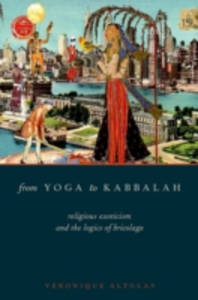 Ebook in inglese From Yoga to Kabbalah: Religious Exoticism and the Logics of Bricolage Altglas, Veronique