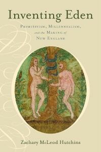 Ebook in inglese Inventing Eden: Primitivism, Millennialism, and the Making of New England Hutchins, Zachary McLeod