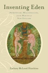Inventing Eden: Primitivism, Millennialism, and the Making of New England