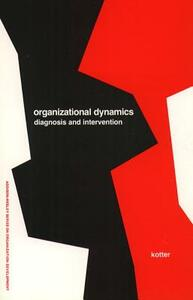 Organizational Dynamics: Diagnosis and Intervention (Prentice Hall Organizational Development Series) - John P. Kotter - cover