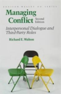 Managing Conflict: Interpersonal Dialogue and Third-Party Roles (Prentice Hall Organizational Development Series) - Richard E. Walton - cover
