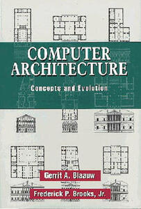 Computer Architecture: Concepts and Evolution - Gerrit A. Blaauw,Frederick P. Brooks - cover