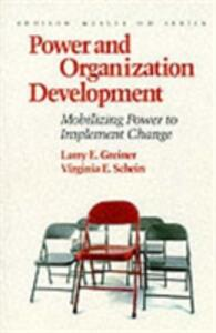 Power and Organization Development: Mobilizing Power to Implement Change (Prentice Hall Organizational Development Series) - Larry E. Greiner,Virginia E. Schein - cover