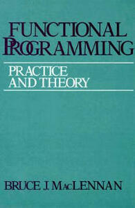 Functional Programming: Practice and Theory - Bruce J. MacLennan - cover