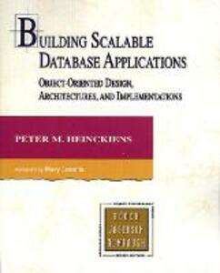 Building Scalable Database Applications: Object-Oriented Design, Architectures and Implementations - Peter Heinckiens - cover