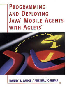 Programming and Deploying Java (TM) Mobile Agents with Aglets (TM) - Danny Lange,Mitsuru Oshima - cover