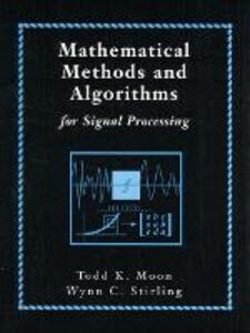 Mathematical Methods and Algorithms for Signal Processing - Todd K. Moon,Wynn C. Stirling - cover