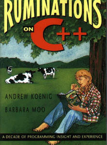 Ruminations on C++: A Decade of Programming Insight and Experience - Andrew Koenig,Barbara E. Moo - cover