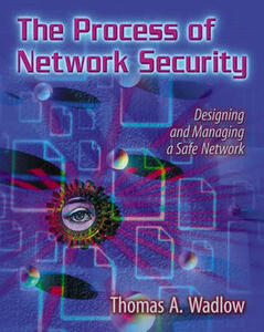 The Process of Network Security: Designing and Managing a Safe Network - Thomas A. Wadlow - cover