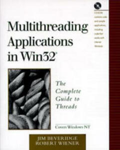 Multithreading Applications in Win32: The Complete Guide to Threads - Jim Beveridge,Robert Wiener - cover