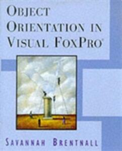 Object Orientation in Visual FoxPro - Savannah Brentnall - cover