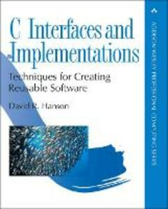 C Interfaces and Implementations: Techniques for Creating Reusable Software - David R. Hanson - cover