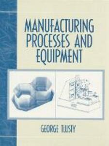 Manufacturing Process and Equipment - George Tlusty - cover
