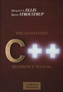 The Annotated C++ Reference Manual - Margaret A. Ellis,Bjarne Stroustrup - cover