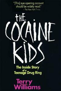The Cocaine Kids: The Inside Story Of A Teenage Drug Ring - Terry Williams - cover