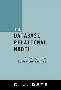 The Database Relational Model: A Retrospective Review and Analysis - C. J. Date - cover