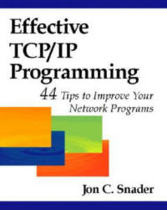 Effective TCP/IP Programming: 44 Tips to Improve Your Network Programs: 44 Tips to Improve Your Network Programs - Jon C. Snader - cover