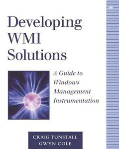Developing WMI Solutions: A Guide to Windows Management Instrumentation - Craig Tunstall,Gwyn Cole - cover