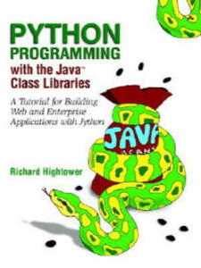 Python Programming with the Java? Class Libraries: A Tutorial for Building Web and Enterprise Applications with Jython - Richard Hightower - cover