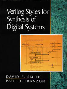 Verilog Styles for Synthesis of Digital Systems - David R. Smith,Paul D. Franzon - cover