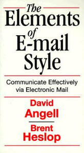 Elements of E-Mail Style: Communicate Effectively via Electronic Mail - David Angell,Brent Heslop - cover