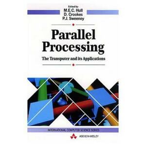 Parallel Processing: The Transputer and its Applications - Danny Crookes,Patrick Sweeney - cover