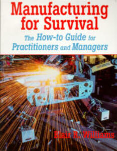 Manufacturing for Survival: The How-to Guide for Practitioners and Managers - Blair R. Williams - cover