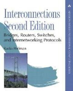 Interconnections: Bridges, Routers, Switches, and Internetworking Protocols - Radia Perlman - cover