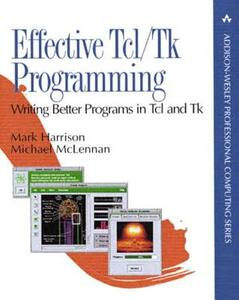 Effective Tcl/Tk Programming: Writing Better Programs with Tcl and Tk - Mark Harrison,Michael McLennan - cover