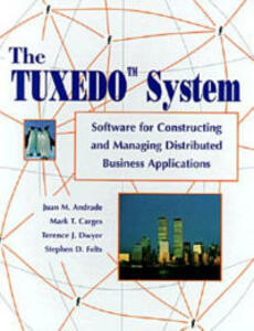 The TUXEDO System: Software for Constructing and Managing Distributed Business Applications - Juan M. Andrade,Mark Carges,Terence Dwyer - cover