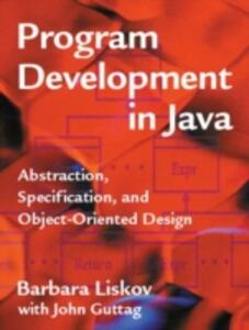 Program Development in Java: Abstraction, Specification, and Object-Oriented Design - Barbara Liskov,John Guttag - cover