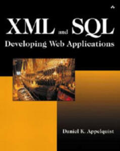 XML and SQL: Developing Web Applications - Daniel K. Appelquist - cover