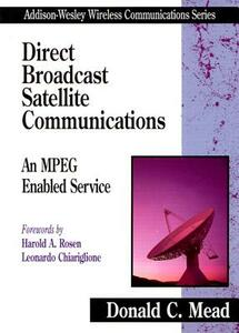 Direct Broadcast Satellite Communications: An MPEG Enabled Service - Donald C. Mead - cover