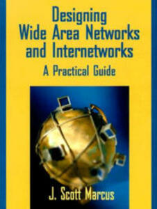 Designing Wide Area Networks and Internetworks: A Practical Guide: A Practical Guide - J.Scott Marcus - cover