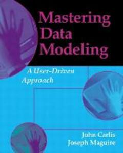 Mastering Data Modeling: A User-Driven Approach - John Carlis,Joseph D. Maguire - cover