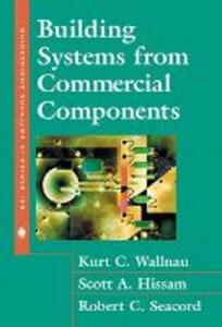 Building Systems from Commercial Components - Kurt Wallnau,Scott Hissam,Robert C. Seacord - cover