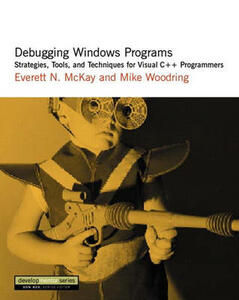 Debugging Windows Programs: Strategies, Tools, and Techniques for Visual C++ Programmers - Everett N. McKay,Mike Woodring - cover