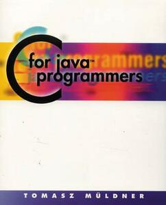 C for Java Programmers - Tomasz Muldner - cover