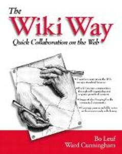 The Wiki Way: Collaboration and Sharing on the Internet: Quick Collaboration on the Web - Bo Leuf,Ward Cunningham - cover