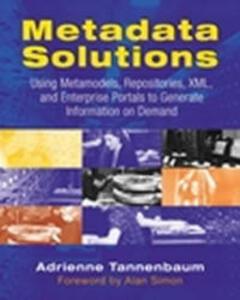 Metadata Solutions: Using Metamodels, Repositories, XML, and Enterprise Portals to Generate Information on Demand - Adrienne Tannenbaum - cover